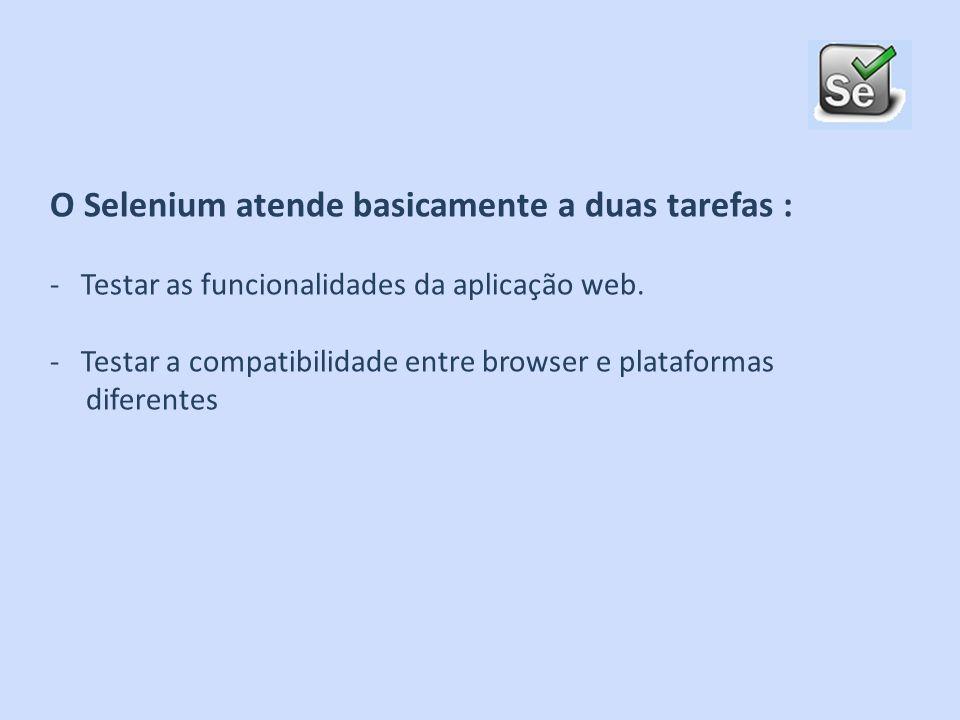 O Selenium atende basicamente a duas tarefas : - Testar as funcionalidades da aplicação web. - Testar a compatibilidade entre browser e plataformas di