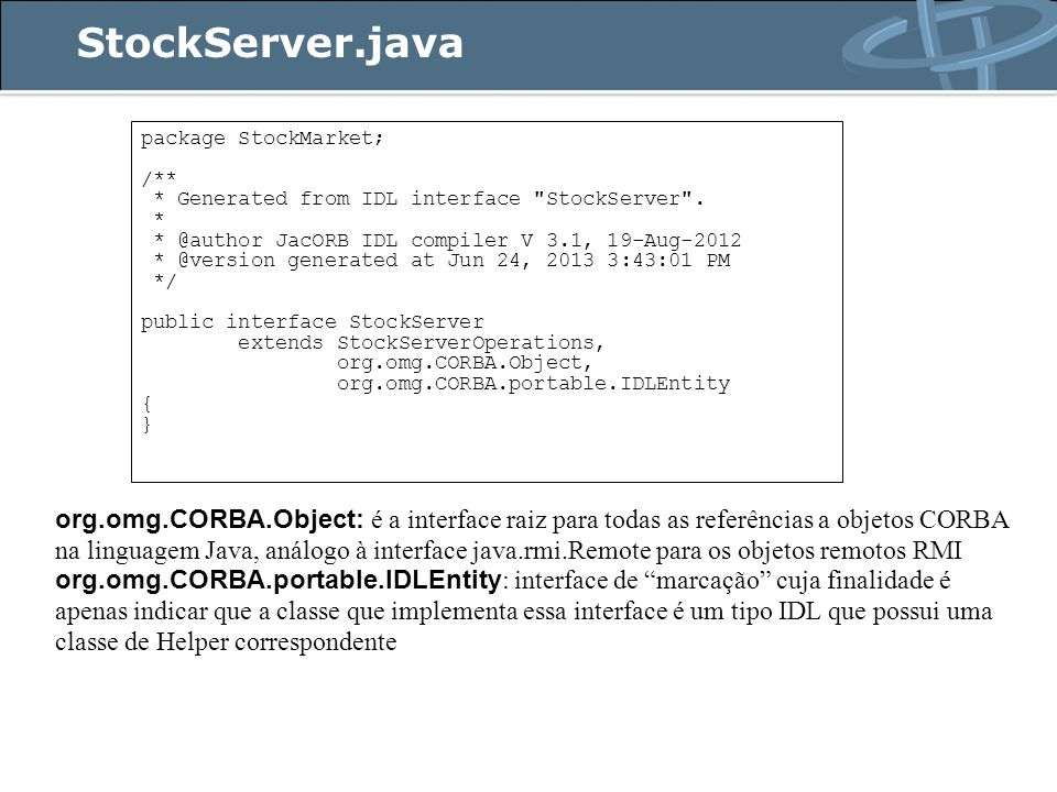 StockServer.java package StockMarket; /** * Generated from IDL interface StockServer .