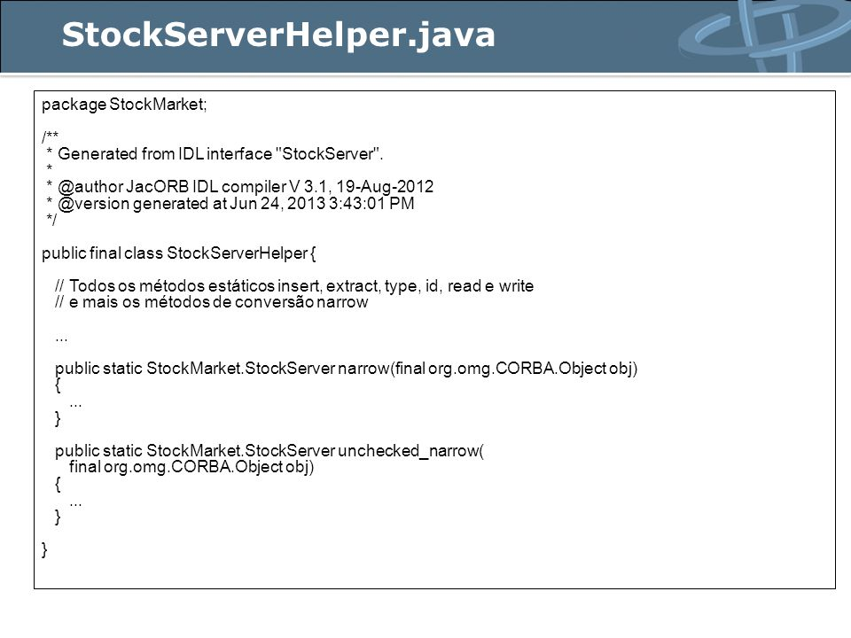 StockServerHelper.java package StockMarket; /** * Generated from IDL interface StockServer .