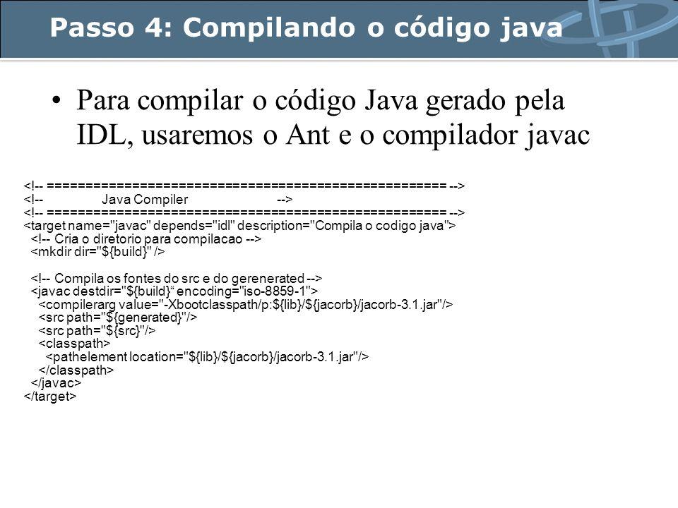 Passo 4: Compilando o código java Para compilar o código Java gerado pela IDL, usaremos o Ant e o compilador javac