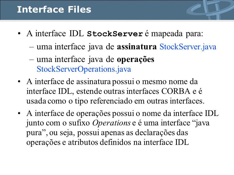 Cria o Servant que implementa a IDL StockServer stockServer = new StockServerImpl(); Se o Servant tiver adotado a estratégia de implementação por herança: Se o Servant tiver adotado a estratégia de implementação por delegação: StockServer stockServer = new StockServerPOATie(new StockServerTieImpl());