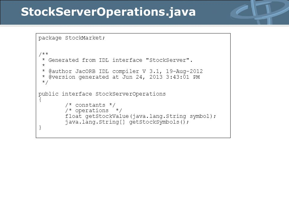 StockServerOperations.java package StockMarket; /** * Generated from IDL interface StockServer .