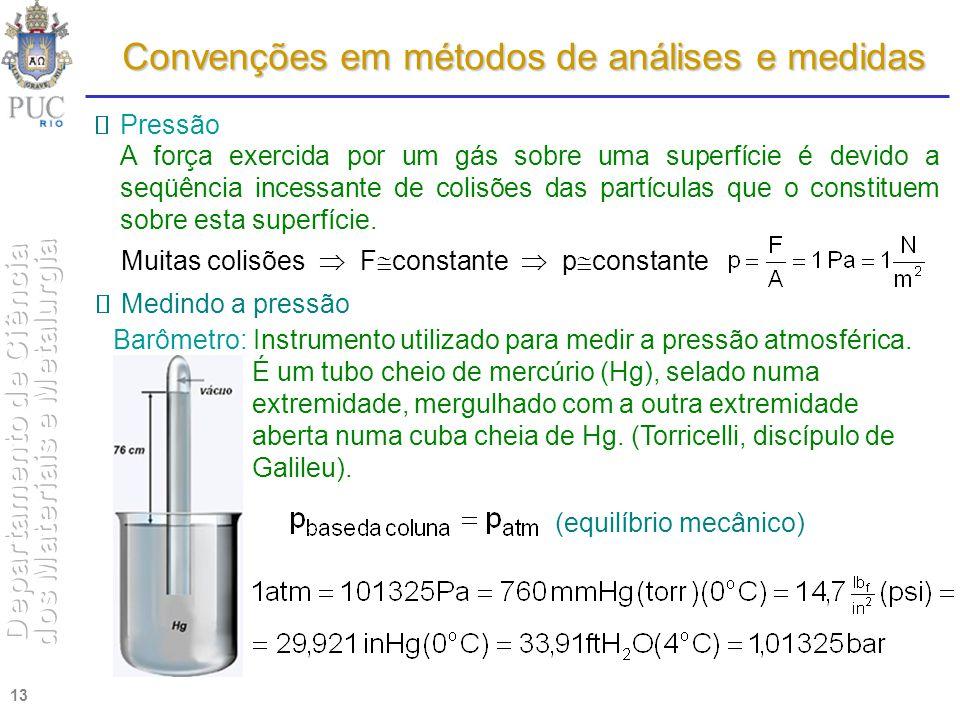 13 Convenções em métodos de análises e medidas Pressão A força exercida por um gás sobre uma superfície é devido a seqüência incessante de colisões da
