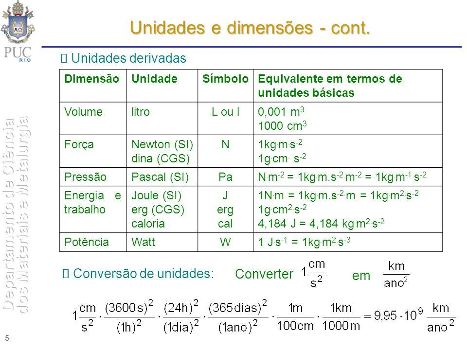 5 DimensãoUnidadeSímboloEquivalente em termos de unidades básicas VolumelitroL ou l0,001 m 3 1000 cm 3 ForçaNewton (SI) dina (CGS) N1kg. m. s -2 1g. c