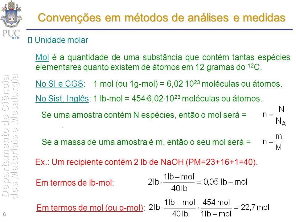 6 Mol é a quantidade de uma substância que contém tantas espécies elementares quanto existem de átomos em 12 gramas do 12 C. Em termos de mol (ou g-mo