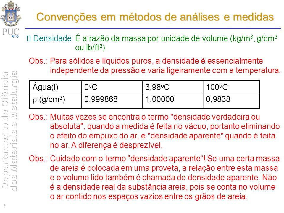 7 Convenções em métodos de análises e medidas Densidade:É a razão da massa por unidade de volume (kg/m 3, g/cm 3 ou lb/ft 3 ) Obs.:Para sólidos e líqu