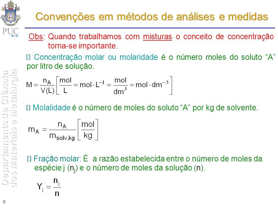 9 Obs:Quando trabalhamos com misturas o conceito de concentração torna-se importante. Concentração molar ou molaridade é o número moles do soluto A po
