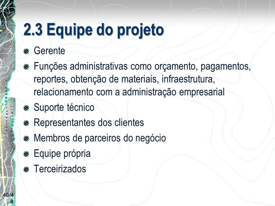 2.3 Equipe do projeto Gerente Funções administrativas como orçamento, pagamentos, reportes, obtenção de materiais, infraestrutura, relacionamento com