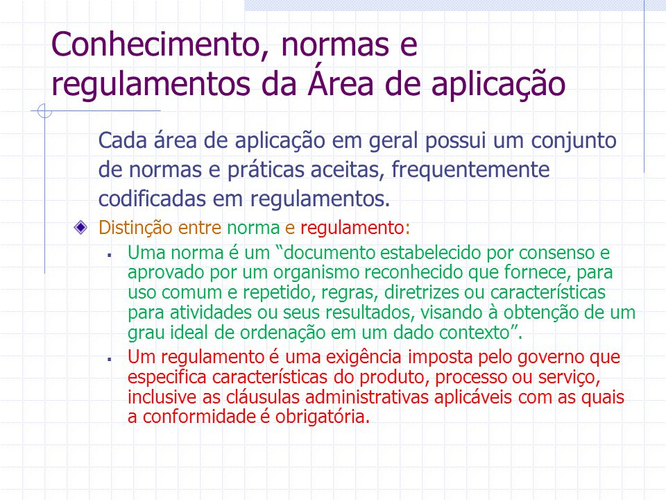Conhecimento, normas e regulamentos da Área de aplicação Cada área de aplicação em geral possui um conjunto de normas e práticas aceitas, frequentemen