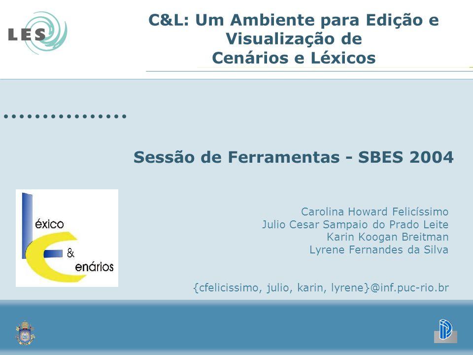 C&L: Um Ambiente para Edição e Visualização de Cenários e Léxicos Carolina Howard Felicíssimo Julio Cesar Sampaio do Prado Leite Karin Koogan Breitman