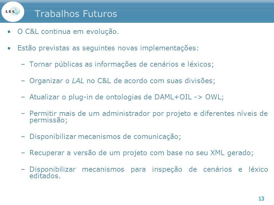 13 Trabalhos Futuros O C&L continua em evolução. Estão previstas as seguintes novas implementações: –Tornar públicas as informações de cenários e léxi