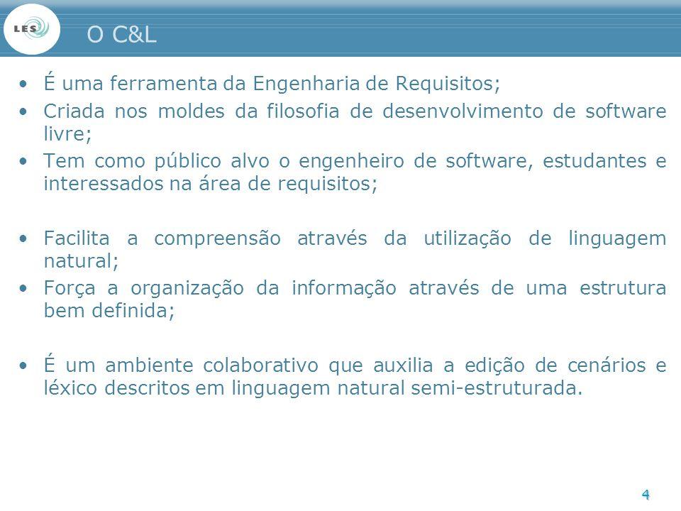 4 O C&L É uma ferramenta da Engenharia de Requisitos; Criada nos moldes da filosofia de desenvolvimento de software livre; Tem como público alvo o eng