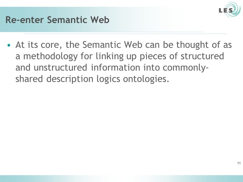 Re-enter Semantic Web At its core, the Semantic Web can be thought of as a methodology for linking up pieces of structured and unstructured informatio