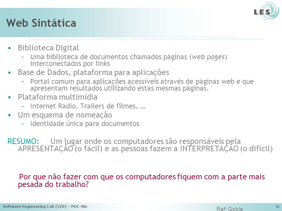 Software Engineering Lab (LES) – PUC-Rio 16 Web Sintática Biblioteca Digital –Uma biblioteca de documentos chamados páginas (web pages) interconectado