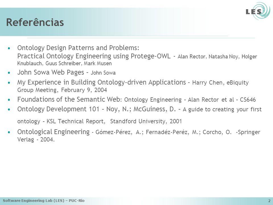 Software Engineering Lab (LES) – PUC-Rio 73 Ontologias de Domínio Conceitos específicos a um campo ou área de conhecimento Animais, Doenças, Comida, Arte, ….