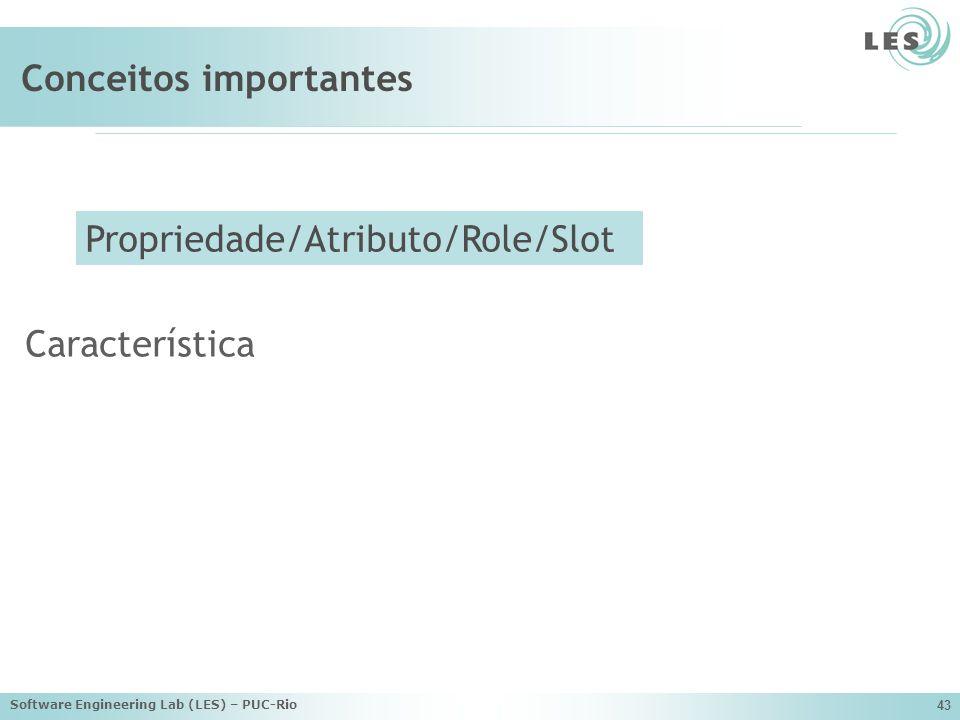 Software Engineering Lab (LES) – PUC-Rio 43 Conceitos importantes Característica Propriedade/Atributo/Role/Slot