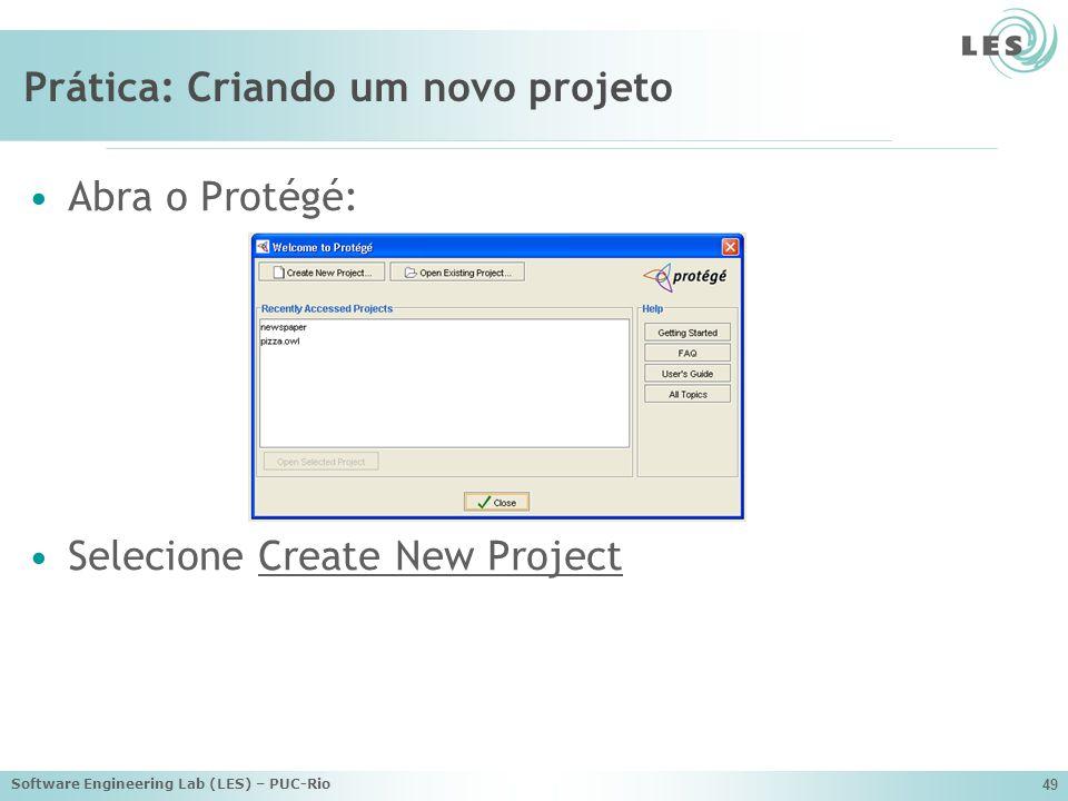 Software Engineering Lab (LES) – PUC-Rio 49 Prática: Criando um novo projeto Abra o Protégé: Selecione Create New Project