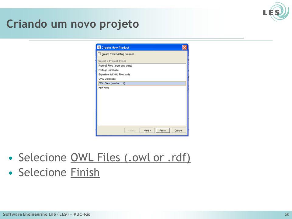 Software Engineering Lab (LES) – PUC-Rio 50 Criando um novo projeto Selecione OWL Files (.owl or.rdf) Selecione Finish
