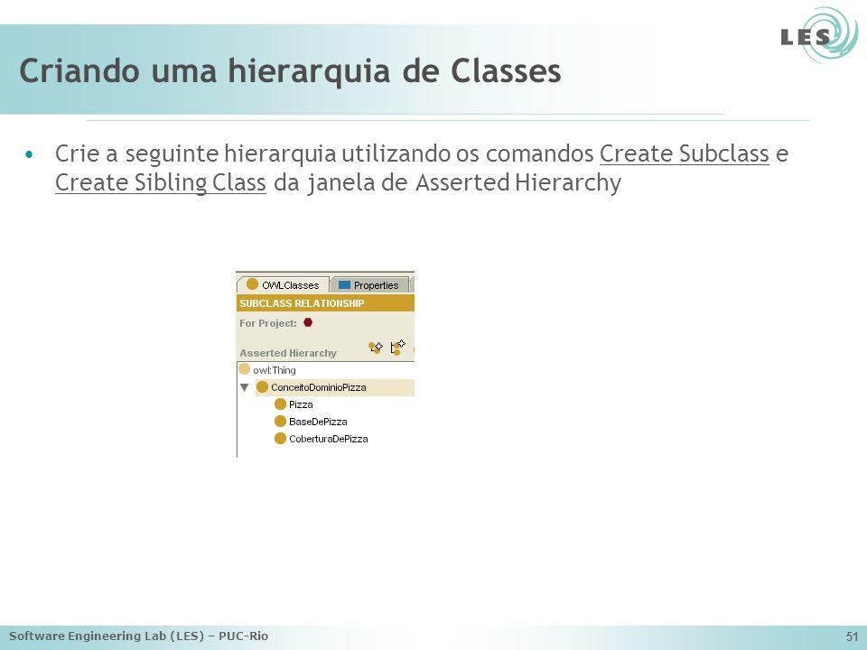 Software Engineering Lab (LES) – PUC-Rio 51 Criando uma hierarquia de Classes Crie a seguinte hierarquia utilizando os comandos Create Subclass e Create Sibling Class da janela de Asserted Hierarchy