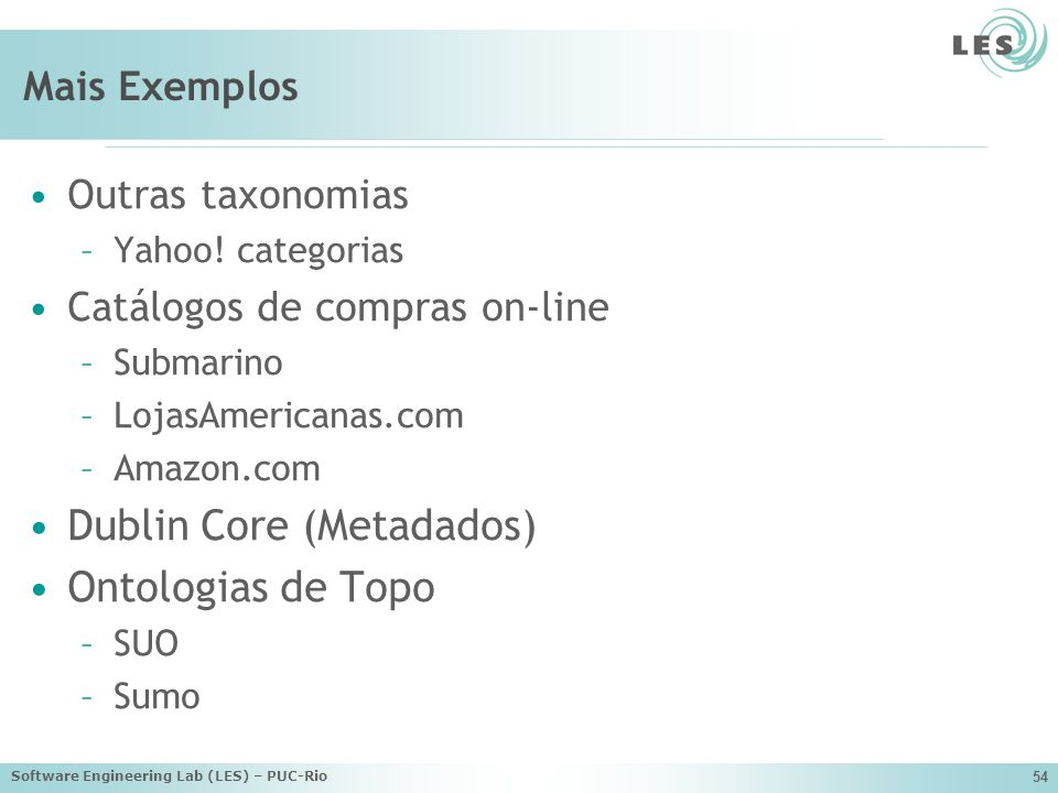 Software Engineering Lab (LES) – PUC-Rio 54 Mais Exemplos Outras taxonomias –Yahoo.