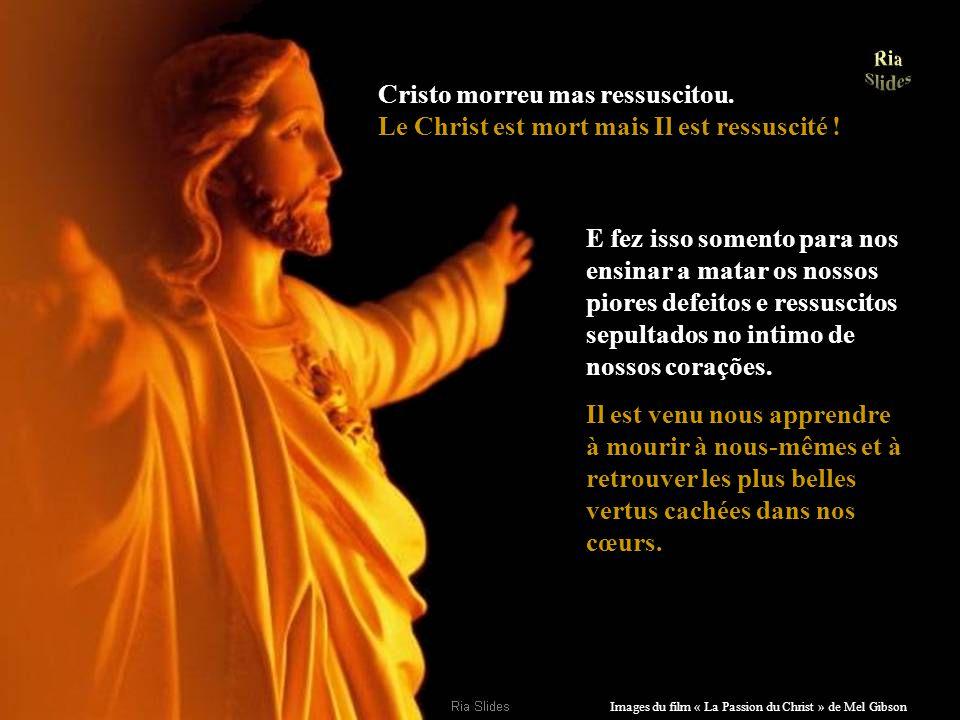 Images du film « La Passion du Christ » de Mel Gibson Resurreição dos sonhos, das lembranças.
