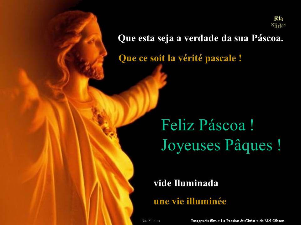 Images du film « La Passion du Christ » de Mel Gibson Cristo morreu mas ressuscitou. Le Christ est mort mais Il est ressuscité ! E fez isso somento pa