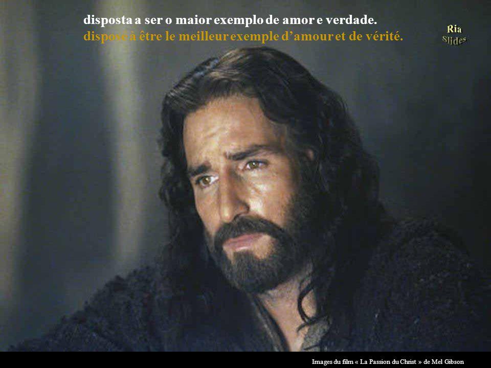 Images du film « La Passion du Christ » de Mel Gibson Dois mil anos atrás, um homem veio ao mundo… Il y a 2000 ans, un homme est venu au monde…