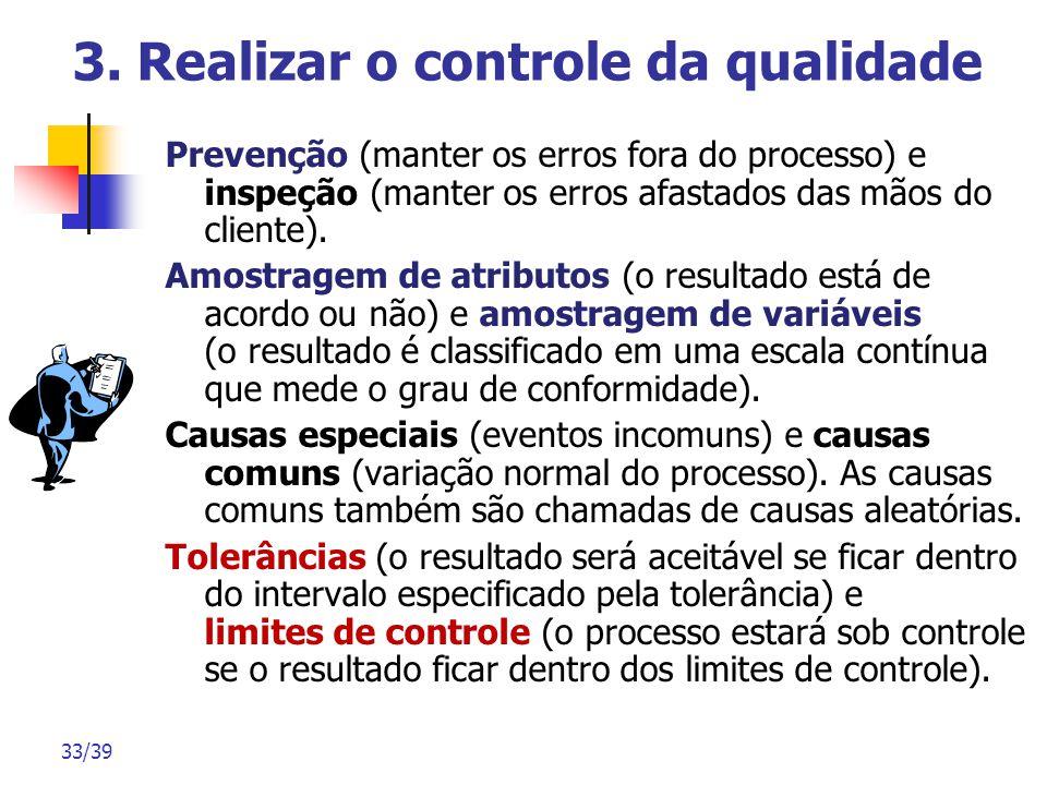 33/39 3. Realizar o controle da qualidade Prevenção (manter os erros fora do processo) e inspeção (manter os erros afastados das mãos do cliente). Amo