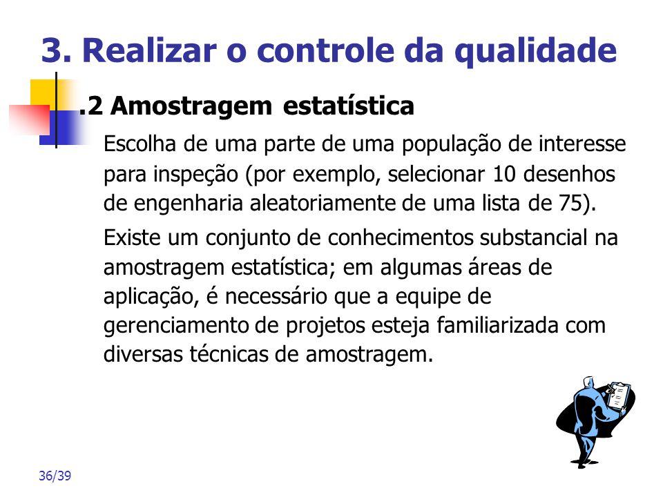 36/39 3. Realizar o controle da qualidade.2 Amostragem estatística Escolha de uma parte de uma população de interesse para inspeção (por exemplo, sele