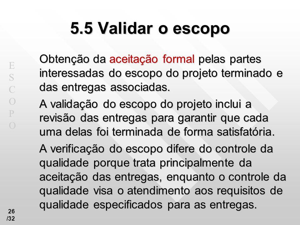 ESCOPOESCOPO 26 /32 5.5 Validar o escopo Obtenção da aceitação formal pelas partes interessadas do escopo do projeto terminado e das entregas associad