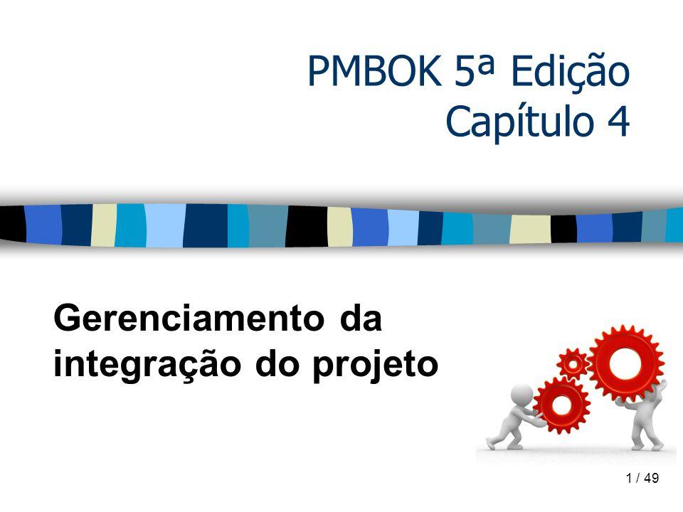 PMBOK 5ª Edição Capítulo 4 Gerenciamento da integração do projeto 1 / 49