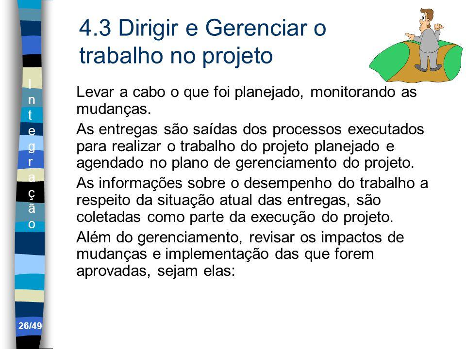 IntegraçãoIntegração 4.3 Dirigir e Gerenciar o trabalho no projeto Levar a cabo o que foi planejado, monitorando as mudanças.