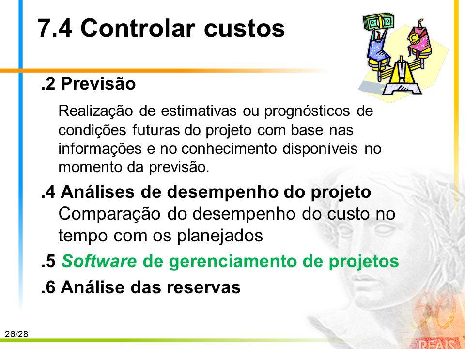 26/28 7.4 Controlar custos.2 Previsão Realização de estimativas ou prognósticos de condições futuras do projeto com base nas informações e no conhecim
