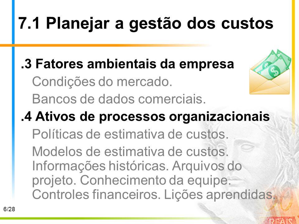 7.1 Planejar a gestão dos custos.3 Fatores ambientais da empresa Condições do mercado. Bancos de dados comerciais..4 Ativos de processos organizaciona