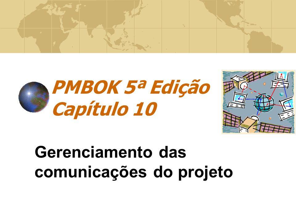 PMBOK 5ª Edição Capítulo 10 Gerenciamento das comunicações do projeto