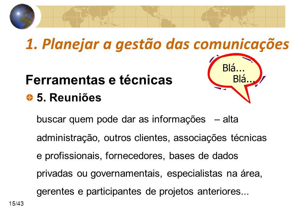 COMUNICAÇÕESCOMUNICAÇÕES 15/43 1. Planejar a gestão das comunicações Ferramentas e técnicas 5. Reuniões buscar quem pode dar as informações – alta adm
