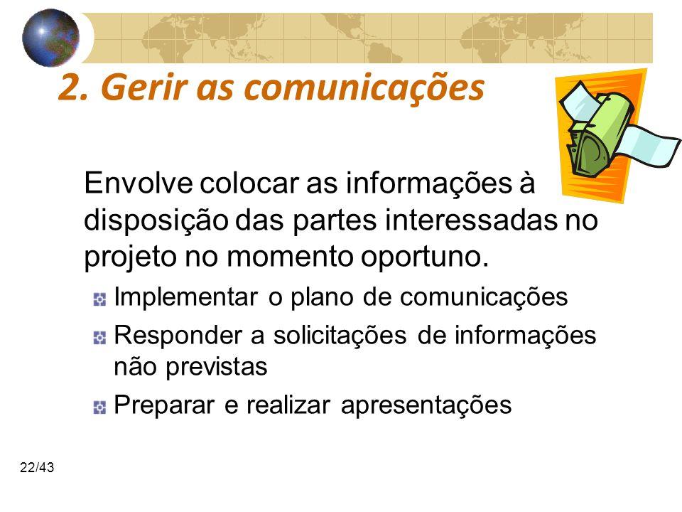 COMUNICAÇÕESCOMUNICAÇÕES 22/43 2. Gerir as comunicações Envolve colocar as informações à disposição das partes interessadas no projeto no momento opor
