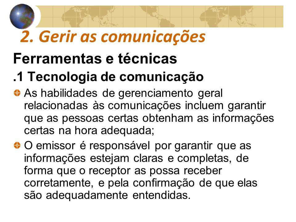 COMUNICAÇÕESCOMUNICAÇÕES 2. Gerir as comunicações Ferramentas e técnicas.1 Tecnologia de comunicação As habilidades de gerenciamento geral relacionada