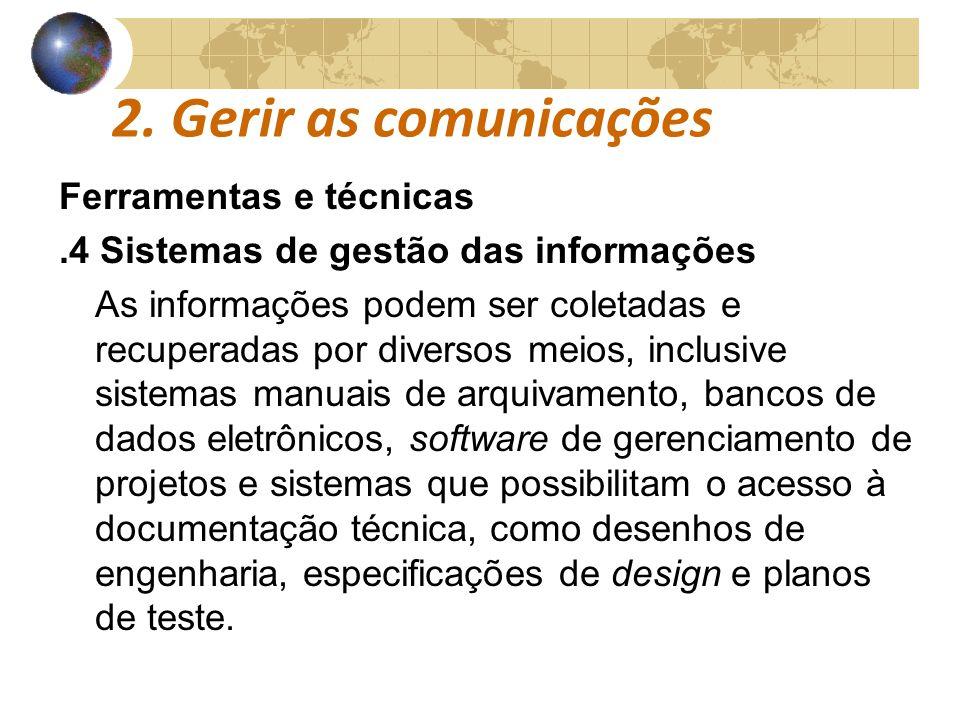 COMUNICAÇÕESCOMUNICAÇÕES 2. Gerir as comunicações Ferramentas e técnicas.4 Sistemas de gestão das informações As informações podem ser coletadas e rec