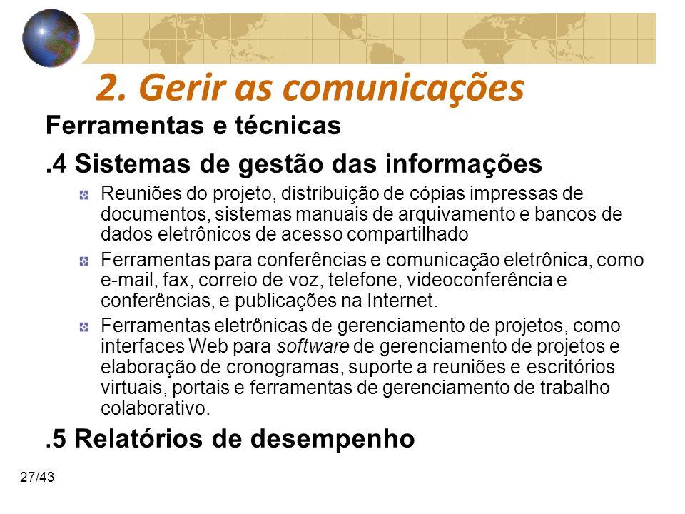 COMUNICAÇÕESCOMUNICAÇÕES 27/43 2. Gerir as comunicações Ferramentas e técnicas.4 Sistemas de gestão das informações Reuniões do projeto, distribuição
