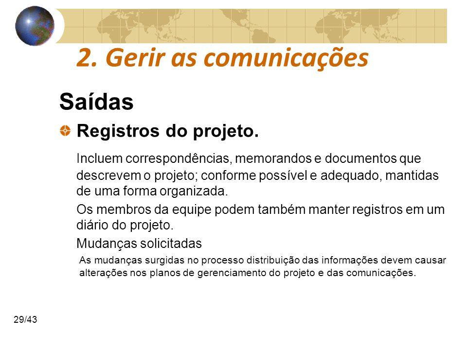 COMUNICAÇÕESCOMUNICAÇÕES 29/43 2. Gerir as comunicações Saídas Registros do projeto. Incluem correspondências, memorandos e documentos que descrevem o