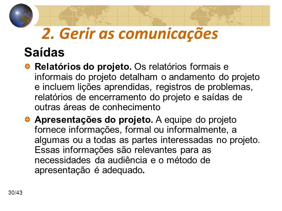 COMUNICAÇÕESCOMUNICAÇÕES 30/43 2. Gerir as comunicações Saídas Relatórios do projeto. Os relatórios formais e informais do projeto detalham o andament