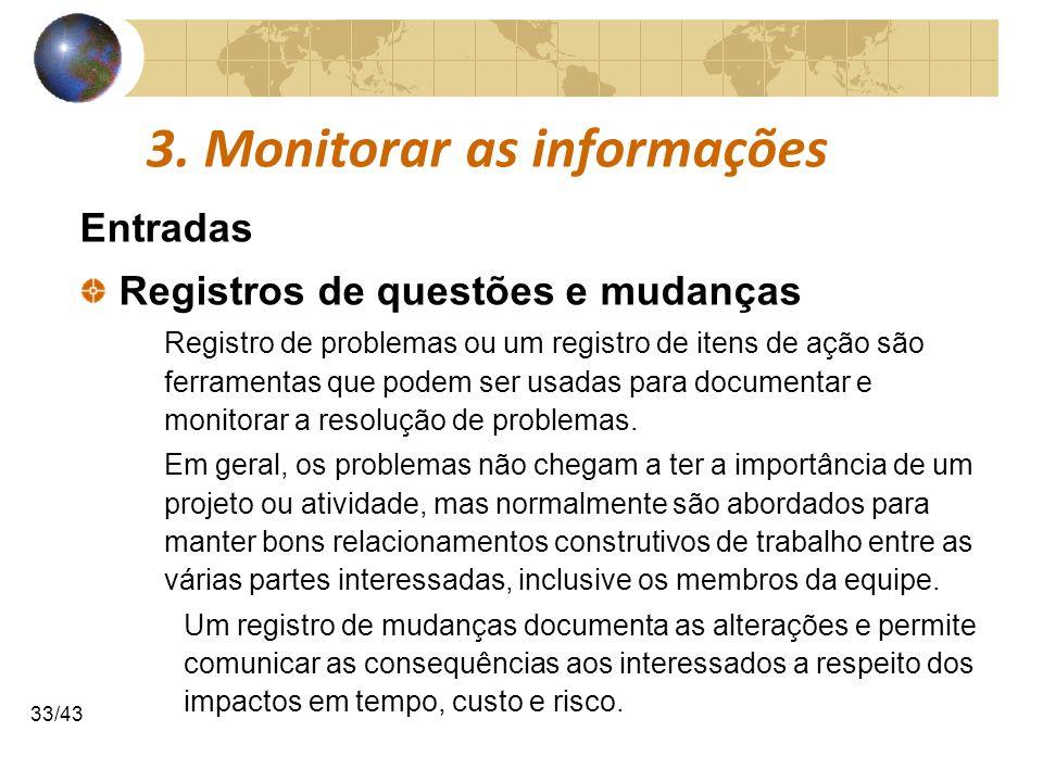 COMUNICAÇÕESCOMUNICAÇÕES 33/43 3. Monitorar as informações Entradas Registros de questões e mudanças Registro de problemas ou um registro de itens de