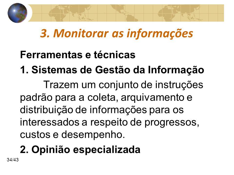 COMUNICAÇÕESCOMUNICAÇÕES 34/43 3. Monitorar as informações Ferramentas e técnicas 1. Sistemas de Gestão da Informação Trazem um conjunto de instruções