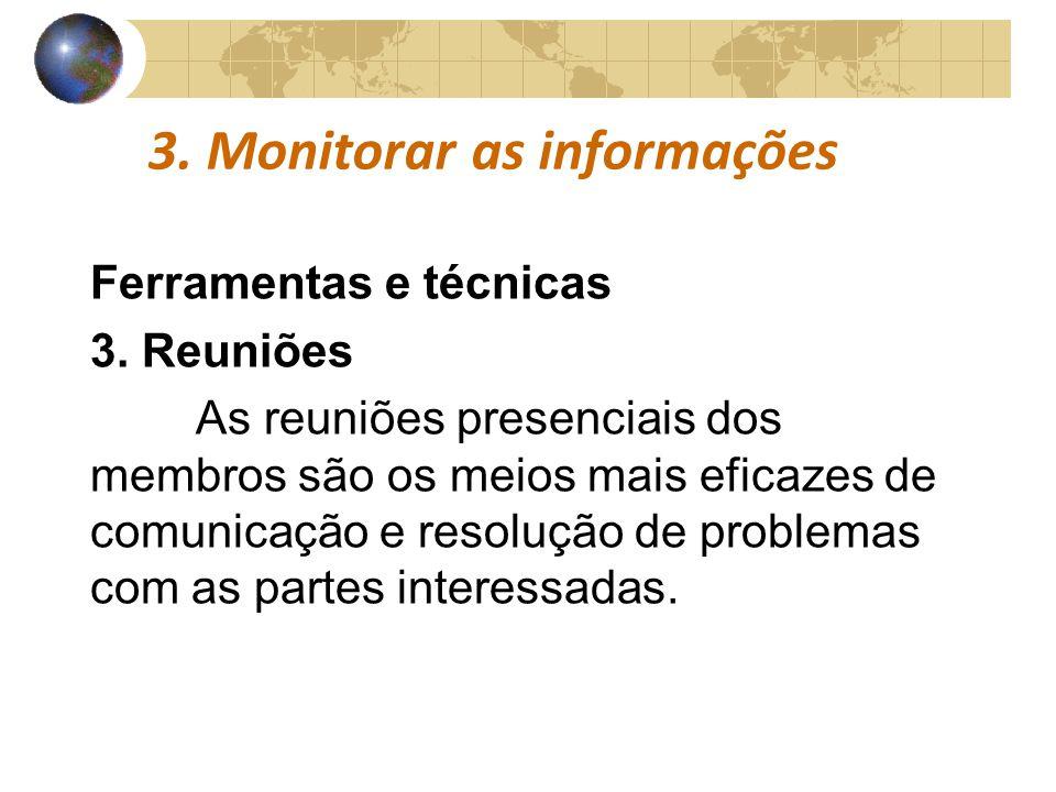 COMUNICAÇÕESCOMUNICAÇÕES 3. Monitorar as informações Ferramentas e técnicas 3. Reuniões As reuniões presenciais dos membros são os meios mais eficazes