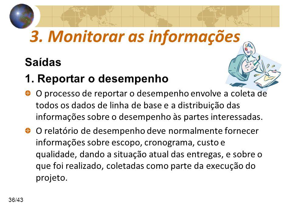 COMUNICAÇÕESCOMUNICAÇÕES 36/43 3. Monitorar as informações Saídas 1. Reportar o desempenho O processo de reportar o desempenho envolve a coleta de tod