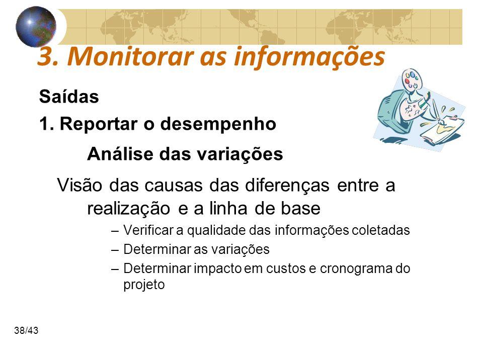 COMUNICAÇÕESCOMUNICAÇÕES 38/43 3. Monitorar as informações Saídas 1. Reportar o desempenho Análise das variações Visão das causas das diferenças entre