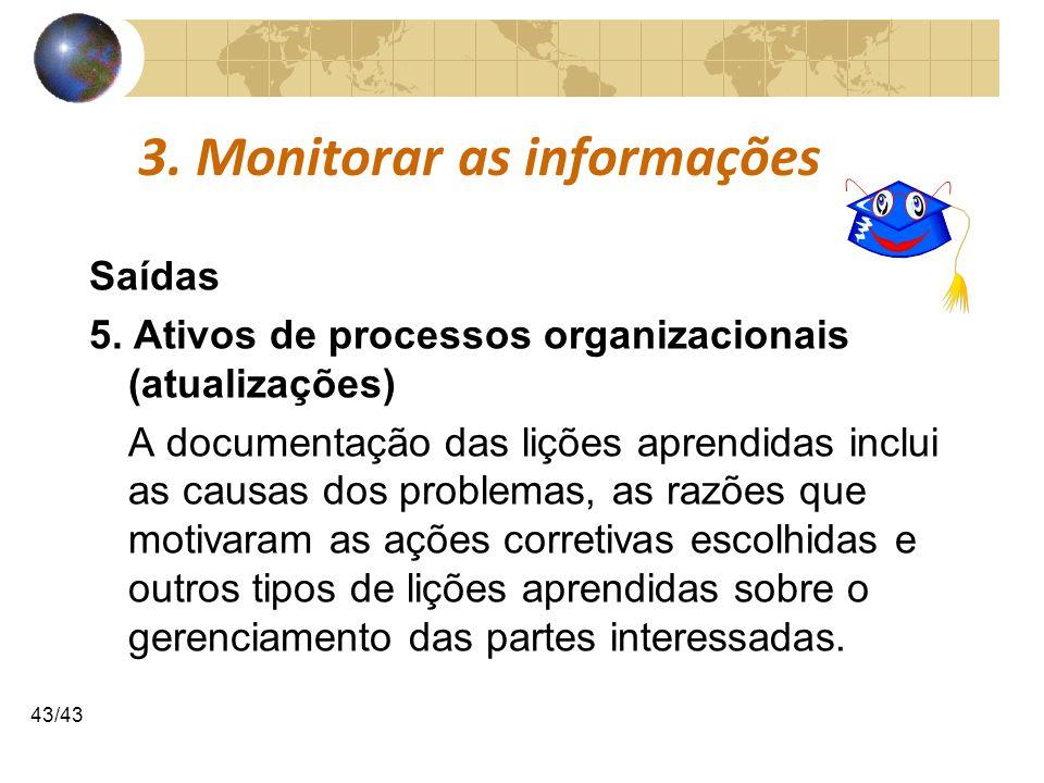 COMUNICAÇÕESCOMUNICAÇÕES 43/43 3. Monitorar as informações Saídas 5. Ativos de processos organizacionais (atualizações) A documentação das lições apre