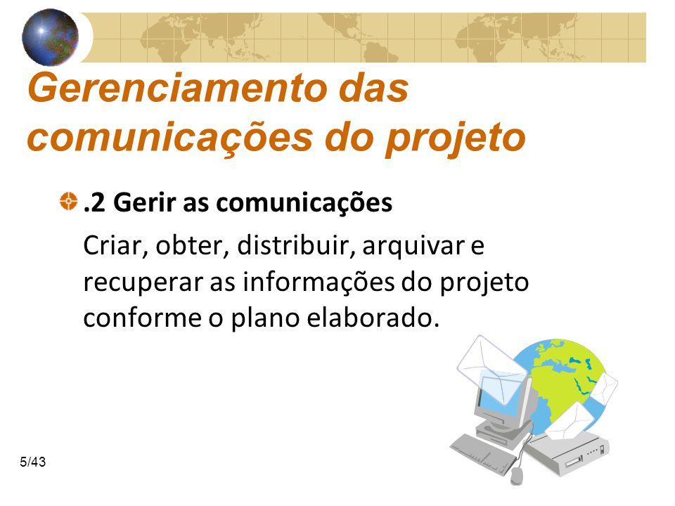 COMUNICAÇÕESCOMUNICAÇÕES 6/43 Gerenciamento das comunicações do projeto.3 Monitorar as informações Colocação das informações necessárias à disposição das partes interessadas no projeto no momento adequado.