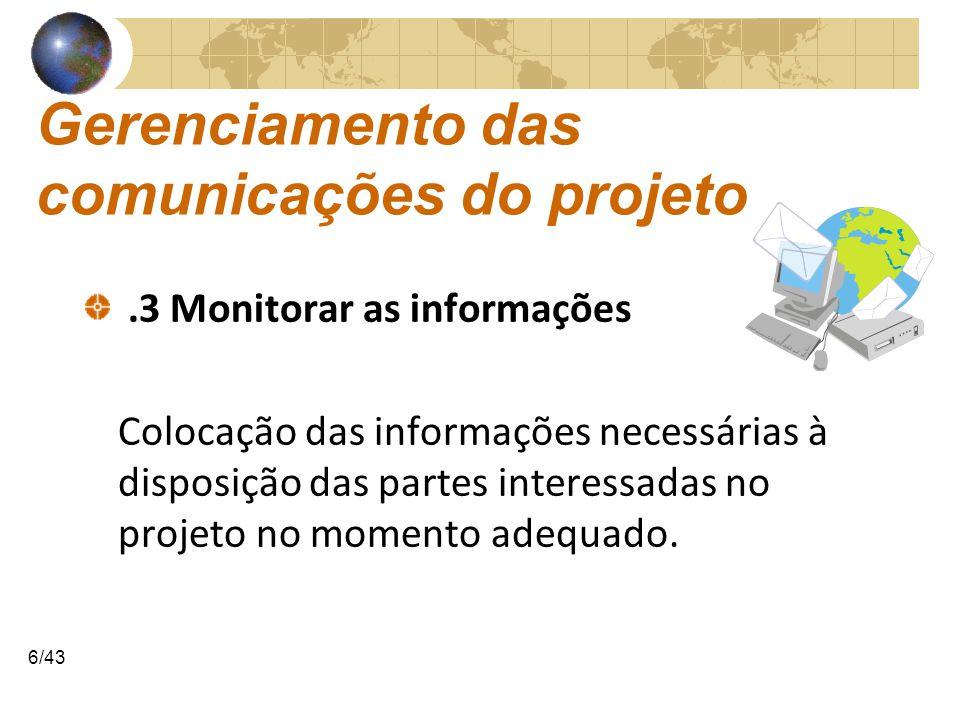 COMUNICAÇÕESCOMUNICAÇÕES 6/43 Gerenciamento das comunicações do projeto.3 Monitorar as informações Colocação das informações necessárias à disposição